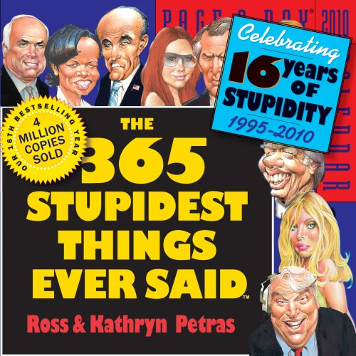 The 365 Stupidest Things Ever Said Page-A-Day Calendar 2010