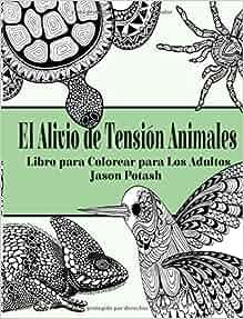 El Alivio de Tension Animales : Libro para Colorear para
