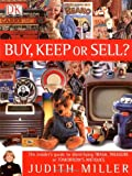 Buy, Keep or Sell?: The insider's guide to identifying trash, treasure or tomorrow's antiques