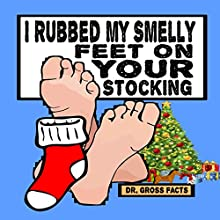 I Rubbed My Smelly Feet on Your Stocking Audiobook by Dr. Gross Facts Narrated by Mike Kromer