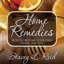 Home Remedies: How to Become Your Own Home Doctor (       UNABRIDGED) by Stacey L. Reid Narrated by Robin Lynn Griffith