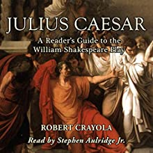 Julius Caesar: A Reader's Guide to the William Shakespeare Play (       UNABRIDGED) by Robert Crayola Narrated by Stephen Paul Aulridge Jr