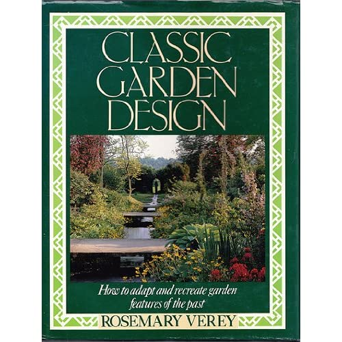 Classic Garden Design: How to Adapt and Recreate Garden Features of the Past, Verey, Rosemary