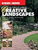 The Complete Guide to Creative Landscapes : Designing, Building, and Decorating Your Outdoor Home (Black & Decker Home Improvement Library) - 0865735794