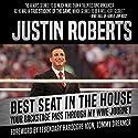 Best Seat in the House: Your Backstage Pass Through My WWE Journey Hörbuch von Justin Roberts, Tommy Dreamer - foreword Gesprochen von: Justin Roberts