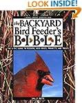 The Backyard Bird Feeder's Bible: The...