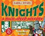 Knights: A High-Speed History. Terry Deary (Horrible Histories High Speed) Terry Deary