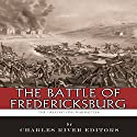 The Battle of Fredericksburg: The Greatest Civil War Battles Audiobook by  Charles River Editors Narrated by Chris Abell
