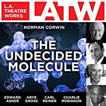 The Undecided Molecule  by Norman Corwin Narrated by Edward Asner, Jack Delson, Arye Gross, Daniel Passer, Elliott Reid, Carl Reiner, Charlie Robinson, Erika Schickel