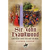 Sir John Hawkwood: Chivalry and the Art of Warby Stephen Cooper