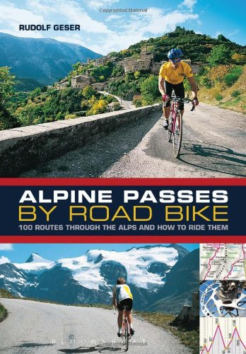 Alpine Passes by Road Bike: 100 Routes Through the Alps and How to Ride Them