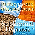 Improve Your Singing Voice Subliminal Affirmations: Vocal Techniques & How to Sing Well, Solfeggio Tones, Binaural Beats, Self Help Meditation Hypnosis (       UNABRIDGED) by Subliminal Hypnosis