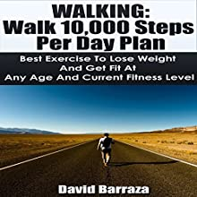 Walking: Walk 10,000 Steps per Day Plan: Best Exercise to Lose Weight and Get Fit at Any Age and Current Fitness Level Audiobook by David Barraza Narrated by Eric Burr