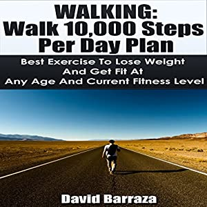 Walking: Walk 10,000 Steps per Day Plan: Best Exercise to Lose Weight and Get Fit at Any Age and Current Fitness Level Audiobook