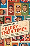 img - for The Glory of Their Times: The Story of the Early Days of Baseball Told by the Men Who Played It (Harper Perennial Modern Classics) book / textbook / text book