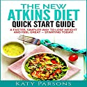 The New Atkins Diet Quick Start Guide: A Faster, Simpler Way to Lose Weight and Feel Great - Starting Today! Audiobook by Katy Parsons Narrated by Rebecca Roberts