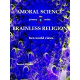 AMORAL SCIENCE   BRAINLESS RELIGION: two World views ~ Ernest Kinnie