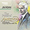 The Power of Ambition: Unleashing the Conquering Drive Within You!  by Jim Rohn Narrated by Jim Rohn