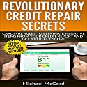Revolutionary Credit Repair Secrets: Cardinal Rules to Eliminate Negative Items from Your Credit Report and Get a Perfect Score Audiobook by Michael McCord Narrated by Mike Norgaard