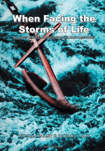When Facing the Storms of Life: Balanced Biblical Answers for the Hard Questions