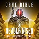 Nebula Risen: A Roak: Galactic Bounty Hunter Novel | Jake Bible