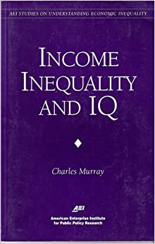 Income Inequality and IQ (AEI Studies on Understanding Economic Inequality): Charles A. Murray: 9780844770949: Amazon.com: Books