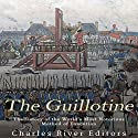 The Guillotine: The History of the World's Most Notorious Method of Execution Audiobook by  Charles River Editors Narrated by Jim D. Johnston
