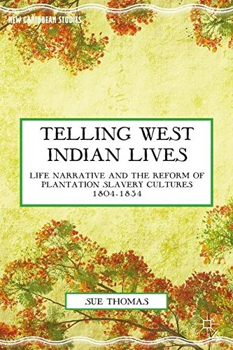 Telling West Indian Lives: Life Narrative and the Reform of Plantation Slavery Cultures 1804-1834 (New Caribbean Studies)