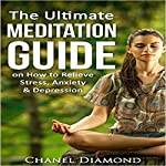 Meditation: The Ultimate Meditation Guide on How to Relieve Stress, Anxiety & Depression | Chanel Diamond