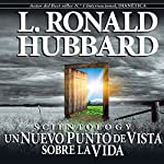 Scientology: Un Nuevo Punto de Vista sobre La Vida [Scientology: A New Slant on Life] | L. Ronald Hubbard