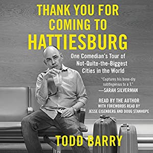 Thank You for Coming to Hattiesburg: One Comedian's Tour of Not-Quite-the-Biggest Cities in the World Hörbuch von Todd Barry Gesprochen von: Todd Barry