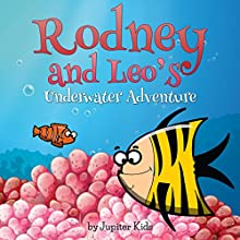 Rodney and Leo's Underwater Adventure (       UNABRIDGED) by Jupiter Kids Narrated by Susan Reinhardt