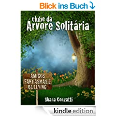 Clube da �rvore Solit�ria: Amigos, fantasmas e bullying (Portuguese Edition)