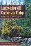 img - for Landscaping with Conifers and Ginkgo for the Southeast book / textbook / text book