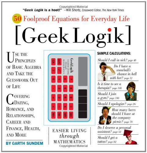 Geek Logik: 50 Foolproof Equations for Everyday Life, Sundem, Garth