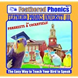 Feathered Phonics The Easy Way To Teach Your Bird To Speak Volume 9: Feathered Phonics University 101