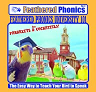 Feathered Phonics The Easy Way To Teach Your Bird To Speak Volume 9: Feathered Phonics University…