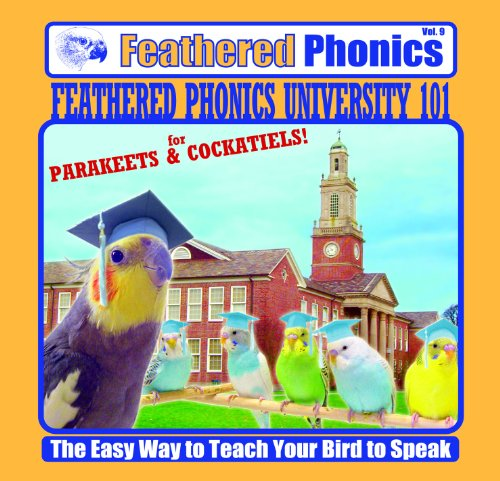 Feathered Phonics The Easy Way To Teach Your Bird To Speak Volume 9: Feathered Phonics University 101 by Pet Media