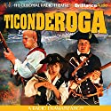 Ticonderoga: A Radio Dramatization  by Jerry Robbins Narrated by Jerry Robbins, J.T. Turner, Joseph Zamparelli, Andrew Monroe,  The Colonial Radio Players
