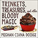 Trinkets, Treasures, and Other Bloody Magic: Dowser Series #2 Audiobook by Meghan Ciana Doidge Narrated by Caitlin Davies