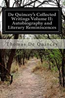 De Quincey's Collected Writings Volume II: Autobiography and Literary Reminiscences: 2, by Thomas De Quincey