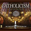 Catholicism: A Journey to the Heart of the Faith (       UNABRIDGED) by Robert Barron Narrated by Robert Barron