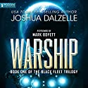 Warship: Black Fleet Trilogy, Book 1 Audiobook by Joshua Dalzelle Narrated by Mark Boyett