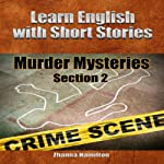 Learn English with Short Stories: Murder Mysteries, Section 2 -: Inspired By English | Zhanna Hamilton