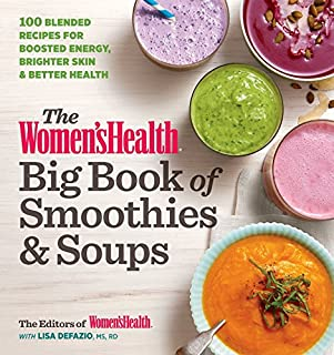 Book Cover: The Women's Health Big Book of Smoothies & Soups: 100 Blended Recipes for Boosted Energy, Brighter Skin & Better Health