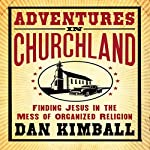 Adventures in Churchland: Finding Jesus in the Mess of Organized Religion | Dan Kimball