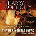The Way into Darkness: The Great Way, Book 3 Audiobook by Harry Connolly Narrated by Michael Kramer