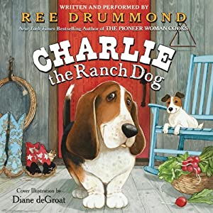 Charlie the Ranch Dog | [Ree Drummond, Diane deGroat]