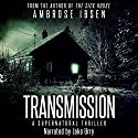 Transmission: A Supernatural Thriller Audiobook by Ambrose Ibsen Narrated by Jake Urry