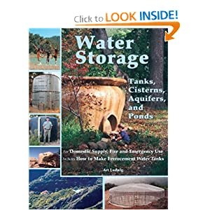 Water Storage: Tanks, Cisterns, Aquifers, and Ponds for Domestic Supply, Fire and Emergency Use--Includes How to Make Ferrocement Water Tanks [Paperback]